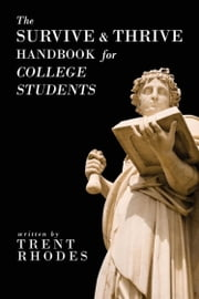 The Survive and Thrive Handbook for College Students ebook by Trent Rhodes
