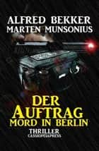 Der Auftrag - Mord in Berlin ebook by Alfred Bekker, Marten Munsonius