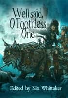 Well Said, O Toothless One ebook by Judith Field, Rose Strickman, Andrew Jensen,...