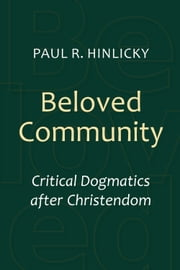 Beloved Community - Critical Dogmatics after Christendom ebook by Paul R. Hinlicky
