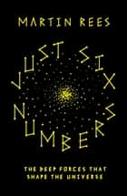 Just Six Numbers ebook by Sir Martin Rees