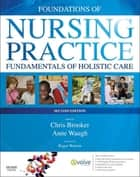 Foundations of Nursing Practice E-Book - Fundamentals of Holistic Care ebook by Chris Brooker, BSc, MSc,...