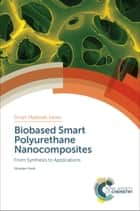 Biobased Smart Polyurethane Nanocomposites - From Synthesis to Applications ebook by Niranjan Karak
