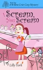 I Scream, You Scream (A Willow Crier Cozy Mystery Book 2) ebook by Lilly York