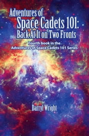 Adventures of Space Cadets 101: Back At It On Two Fronts ebook by Darryl D. Wright,Karen Paul Stone