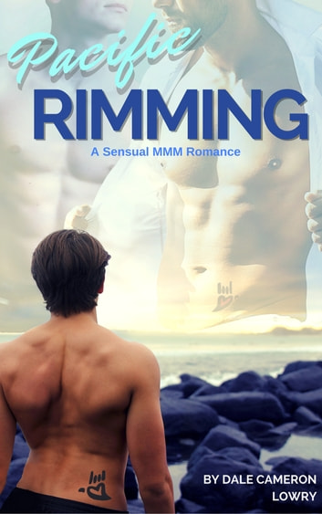 Pacific Rimming - An MMM Erotic Romance (Gay Menage) ebook by Dale Cameron Lowry