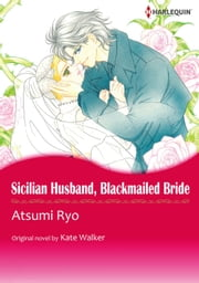 SICILIAN HUSBAND, BLACKMAILED BRIDE (Harlequin Comics) - Harlequin Comics ebook by Kate Walker,ATSUMI RYO