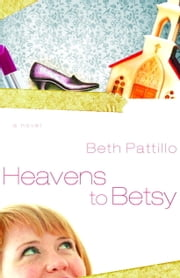 Heavens to Betsy ebook by Beth Pattillo