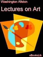 Lectures on Art ebook by Washington Allston