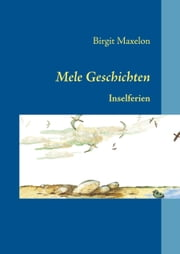 Mele Geschichten - Inselferien ebook by Birgit Maxelon