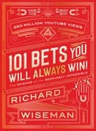 101 Bets You Will Always Win - The Science of the Seemingly Impossible ebook by Richard Wiseman