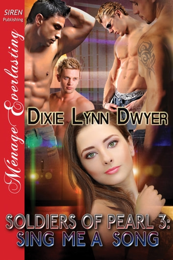 Soldiers of Pearl 3: Sing Me a Song ebook by Dixie Lynn Dwyer