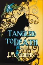 Tangled to Death 電子書籍 by JM Griffin