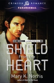 Shield From the Heart - Book 2 in the Guild of Truth Series ebook by Mary K. Norris