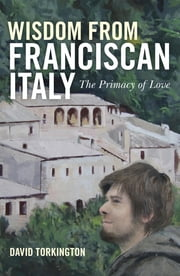 Wisdom From Franciscan Italy: The ebook by David Torkington