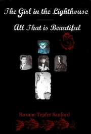 The Girl in the Lighthouse/All That is Beautiful ebook by Roxane Tepfer Sanford