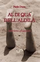Al di qua dell'aldilà ebook by Paolo Dune