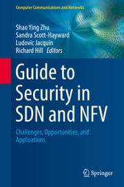 Guide to Security in SDN and NFV - Challenges, Opportunities, and Applications ebook by Shao Ying Zhu, Richard Hill, Ludovic Jacquin,...