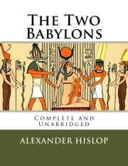 The Two Babylons - Complete 7th Edition ebook by Alexander Hislop,CrossReach Publications