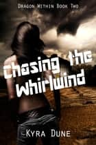 Chasing The Whirlwind - Dragon Within, #2 ebook by Kyra Dune