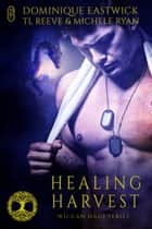 Healing Harvest (A Wiccan Haus Anthology) ebook by Dominique Eastwick, TL Reeve, Michele Ryan