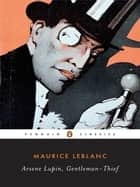 Arsene Lupin, Gentleman-Thief ebook by Maurice Leblanc