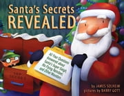 Santa's Secrets Revealed - All Your Questions Answered about Santa's Super Sleigh, His Flying Reindeer, and Other Wonders ebook by James  Solheim,Barry  Gott
