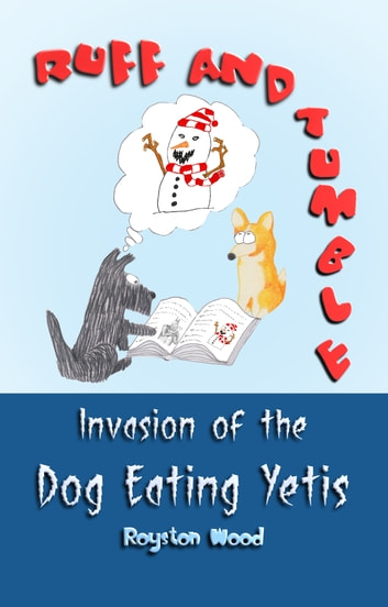 Ruff and Tumble: Invasion of the Dog Eating Yetis ebook by Royston Wood