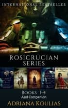 Rosicrucian Series - Box Set, Books 1-4 ebook by Adriana Koulias