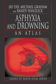 Asphyxia and Drowning: An Atlas ebook by Dix, Jay