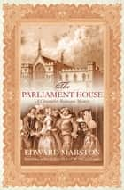 The Parliament House ebook by Edward Marston