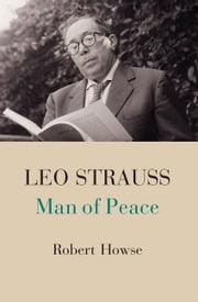Leo Strauss - Man of Peace ebook by Robert Howse