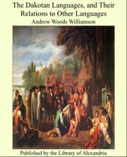The Dakotan Languages and Their Relations to Other Languages ebook by Andrew Woods Williamson