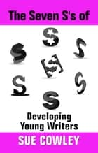 The Seven S's of Developing Young Writers ebook by Sue Cowley