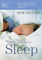 Teach Your Child to Sleep - Solving Sleep Problems from Newborn Through Childhood ebook by Millpond Sleep Clinic