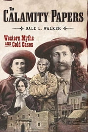 The Calamity Papers - Western Myths and Cold Cases ebook by Dale L. Walker