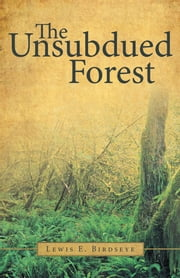 The Unsubdued Forest ebook by Lewis E. Birdseye