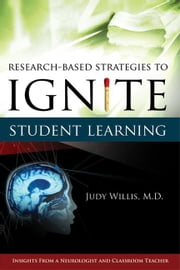 Research-Based Strategies to Ignite Student Learning: Insights from a Neurologist and Classroom Teacher: Insights from a Neurologist and Classroom Tea ebook by Willis, Judith