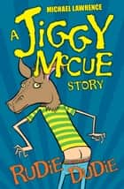 Jiggy McCue: Rudie Dudie ebooks by Michael Lawrence