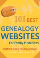 101 Best Genealogy Websites for Family History Research ebook by Editors of Family Tree Magazine