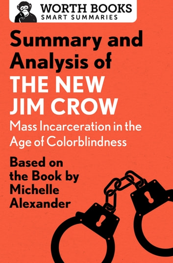 Summary and Analysis of The New Jim Crow: Mass Incarceration in the Age of Colorblindness - Based on the Book by Michelle Alexander ebook by Worth Books