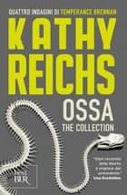 Ossa - The collection eBook by Kathy Reichs