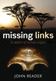 Missing Links: In Search of Human Origins ebook by John Reader