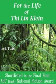 For the Life of Thi Lin Klein ebook by Jack Twist