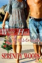 White-Hot Christmas ebook by Serenity Woods