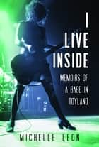 I Live Inside ebook by Michelle Leon