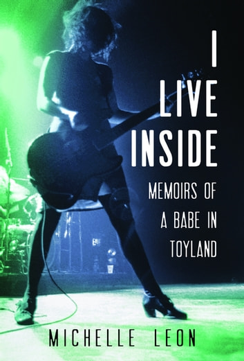 I Live Inside - Memoirs of a Babe in Toyland ebook by Michelle Leon