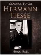 Hermann Hesse ebook by Hugo Ball