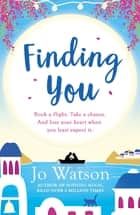 Finding You - A hilarious, romantic read that will have you laughing out loud ebook by Jo Watson