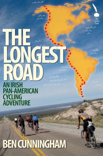 The Longest Road: An Irish Pan-American Cycling Adventure ebook by Ben Cunningham